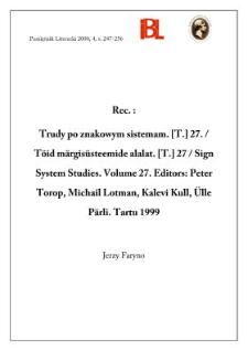 "Trudy po znakowym sistiemam. [T.] 27. / Töid margisiisteemide alalat. [T.] 27. / Sign Systems Studies. Volume 27. Editors: Peeter Torop, Michaił Lotman, Kalevi Kuli, Ülle Pärli. Tartu 1999. Tartu University Press, ss. 306. ""Semeiotike""."