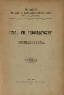 Muzeum imienia Dzieduszyckich we Lwowie : Dział VII. Etnograficzny : Huculszczyzna