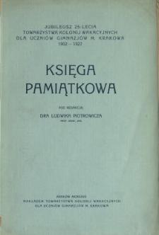 Księga pamiątkowa : jubileusz 25-lecia Towarzystwa Kolonij [!] Wakacyjnych dla Uczniów Gimnazjów m. Krakowa 1902-1927