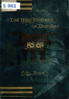 The head-hunters of Borneo : a narrative of travel up the Mahakkam and down the Barito : also, journeyings in Sumatra
