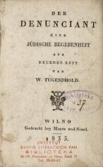 Der Denunciant : eine jüdische Begebenheit aus neuerer Zeit