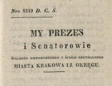 [Posiedzenie z 14 grudnia 1833 r. Incipit:] My Prezes i Senatorowie Wolnego Niepodległego i Ściśle Neutralnego Miasta Krakowa i J. Okręgu. Znalazłszy, że zaszłe odmiany w wewnętrzném Uniwersytetu urządzeniu, wskazały potrzebę zastósowania do nich ustawy porządkowej dla Uczniów Uniwersytetu w dniu 28 Grudnia 1820 r. wydanej, ... stanowiemy ...