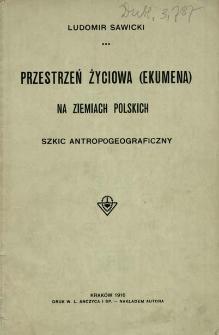 Przestrzeń życiowa (ekumena) na ziemiach polskich : szkic antropogeograficzny