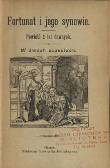 Fortunat i jego synowie : powieść z lat dawnych : w dwóch częściach
