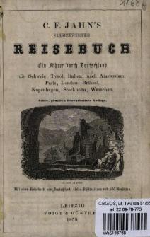 C. F. Jahn's Illustrirtes Reisebuch : ein Führer durch Deutschland, die Schweiz, Tyrol, Italien nach Amsterdam, Paris, London, Brüssel, Kopenhagen, Stockholm, Warschau.