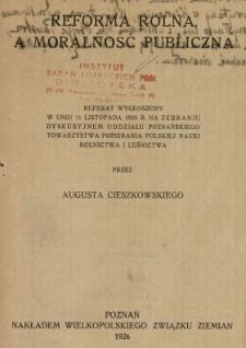 Reforma rolna a moralność publiczna : referat wygłoszony w dniu 11 listopada 1925 r. na zebraniu dyskusyjnem oddziału Poznańskiego Towarzystwa Popierania Polskiej Nauki, Rolnictwa i Leśnictwa