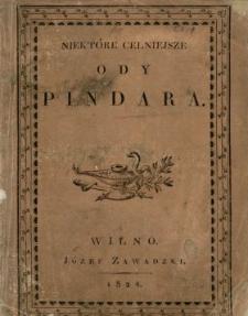 Niektóre celniejsze ody Pindara : z potrzebnemi do ich zrozumienia objaśnieniami, textem greckim i tłumaczeniem prozaiczném