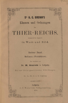 Die Klassen und Ordnungen des Thier-Reichs, wissenschaftlich dargestellt in Wort und Bild. 3 Band, 10. 11. 12. 13. 14. Lieferung : Mollusca (Weichthiere)