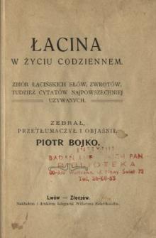 Łacina w życiu codziennem : zbiór łacińskich słów, zwrotów, tudzież cytatów najpowszechniej używanych
