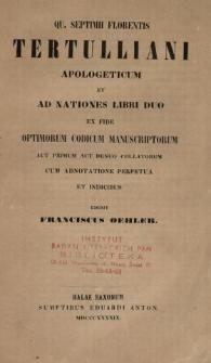 Qu. Septimii Florentis Tertulliani Apologeticum et Ad nationes libri duo : ex fide optimorum codicum manuscriptorum ... cum adnotatione perpetua et indicibus