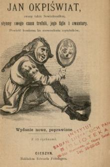 Jan Okpiświat, zwany także Sowizdrzadłem [!], słynny swego czasu trefniś, jego figle i awantury