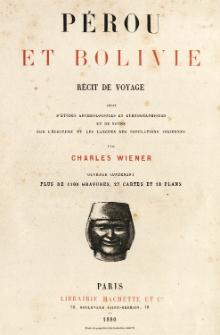Pérou et Bolivie : récit de voyage suivi d'études archéologiques et ethnographiques et de notes sur l'écriture et les langues des populations indiennes