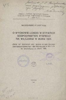 O wychowie łososi w stawach gospodarstwa rybnego na Wilczaku w roku 1925 = Über die aufzucht der lachse in den teichen der versuchsanstalt für fischzucht in Wilczak bei Bydgoszcz im jahre 1925