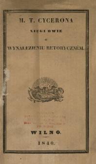 M. T. Cycerona Xięgi dwie o wynalezieniu retoryczném