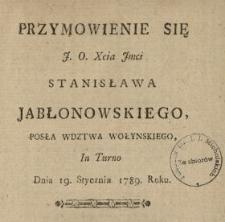 Przymowienie Się J. O. Xcia Jmci Stanisława Jabłonowskiego, Posła Wdztwa Wołyńskiego, In Turno Dnia 19. Stycznia 1789. Roku