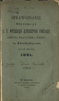 Sprawozdanie Dyrekcyi C. K. Realnego Gimnazyum imienia Franciszka Józefa w Drohobyczu za Rok Szkolny 1881