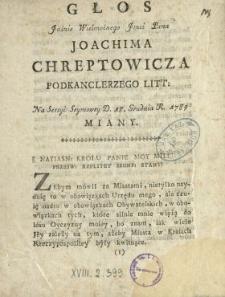 Głos Jaśnie Wielmożnego Jmci Pana Joachima Chreptowicza Podkanclerzego Litt. Na Sessyi Seymowey D. 18. Grudnia R. 1789 Miany