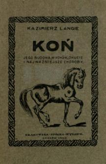 Koń : jego budowa, wychów, okucie i najważniejsze choroby : praktyczny podręcznik dla gospodarzy wiejskich, szkół rolniczych i wojskowych