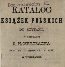 Katalog książek polskich do czytania w Księgarni S. H. Merzbacha przy ulicy Miodowej n. 486. w Warszawie