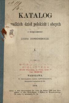 Katalog rzadkich dzieł polskich i obcych z księgozbioru Leona Dembowskiego. 1.