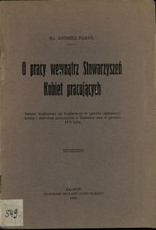 O pracy wewnątrz stowarzyszeń kobiet pracujących : referat wygłoszony na Konferencji w Sprawie Organizacyi Kobiet i Dziewcząt Pracujących w Krakowie dnia 9 grudnia 1915 roku