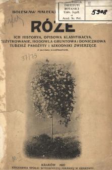 Róże : ich historya, opisowa klasyfikacya, zużytkowanie, hodowla gruntowa i doniczkowa tudzież pasożyty i szkodniki zwierzęce