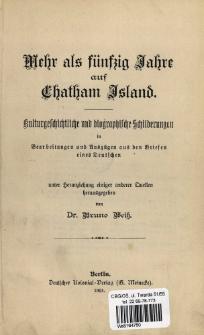 Mehr als fünfzig Jahre auf Chatham Island : kulturgeschichtliche und biographische Schilderungen in Bearbeitungen und Auszügen aus den Briefen eines Deutschen