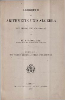 Lehrbuch der Arithmetik und Algebra : für Lehrer und Studirende. Bd. 1, Die sieben algebraischen Operationen