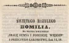 """Świętego Bazylego Homilia, na słowa ewangelii """"Obalę gumna i pobuduję większe"""" i przeciwko łakomstwu, Łuk. 12, 18"""