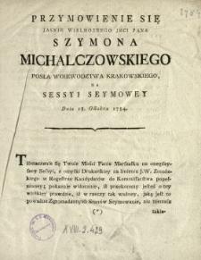 Przymowienie Się Jasnie Wielmoznego Jmci Pana Szymona Michalczowskiego Posła Woiewodztwa Krakowskiego, Na Sessyi Seymowey Dnia 18. Octobra 1784