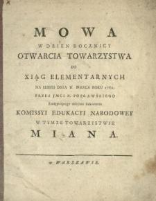 Mowa W Dzien Rocznicy Otwarcia Towarzystwa Do Xiąg Elementarnych Na Sessyi Dnia [ ] Marca Roku 1780