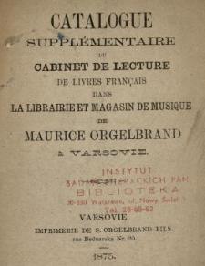 Catalogue supplèmentaire du Cabinet de Lecture de livres franc̨ais dans la Librairie et Mgasin de Musique de Maurice Orgelbrand à Varsovie
