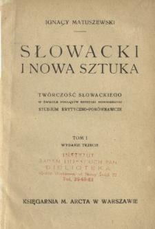 Słowacki i nowa sztuka : twórczość Słowackiego w świetle poglądów estetyki nowoczesnej : studjum krytyczno-porównawcze. T. 1