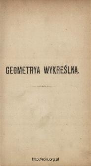 Geometrya wykreślna wraz z zastósowaniem do teoryi cieniów i wolnéj perspektywy dla użytku wyższych szkół realnych. Cz. 1, Z 18 tablicami