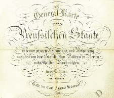 General-Karte von dem Preussischen Staate in seiner jetzigen Begraenzung und Abteilung, nach den von dem Staatistischen Bureau zu Berlin mitgetheilten Nachrichten, in 24 Blaettern neu entworfen