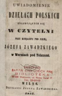 Uwiadomienie o dziełach polskich znajdujących się w czytelni przy księgarni pod firmą Józefa Zawadzkiego w Worniach pod Telszami.