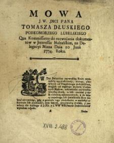 Mowa J.W. Jmci Pana Tomasza Dłuskiego Podkomorzego Lubelskiego Qua Kommissarza do rozważania dokumentow w Jnteressie Maltańskim Na Delegacyi Miana Dnia 10 Junii 1774. Roku