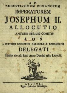 Ad Augustissimum Romanorum Imperatorem Josephum II. Allocutio Antonii Felicis Comitis Łoś a Statibus Regnorum Galliciæ & Lodomeriæ Delegati Habita die 26. Junii Anno Domini 1783. Leopoli
