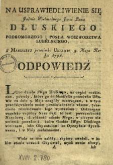 Na Usprawiedliwienie Się Jaśnie Wielmożnego Jmci Pana Dłuskiego Podkomorzego i Posła Woiewodztwa Lubelskiego z Manifestu przeciwko Ustawie 3. Maja Roku 1791. Odpowiedź