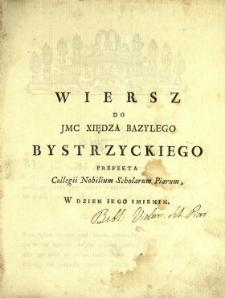 Wiersz Do Jmc Xiędza Bazylego Bystrzyckiego Prefekta Collegii Nobilium Scholarum Piarum W Dzien Iego Imienin