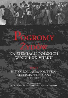 Pogromy Żydów na ziemiach polskich w XIX i XX wieku. T. 3, Historiografia, polityka, recepcja społeczna (do 1939 roku)