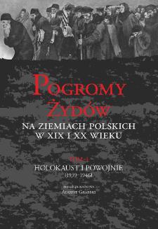 Pogromy Żydów na ziemiach polskich w XIX i XX wieku. T. 4, Holokaust i powojnie (1939-1946), Cz. 1, Pogromy okresu Zagłady