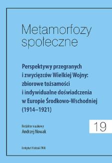Perspektywy przegranych i zwycięzców Wielkiej Wojny : zbiorowe tożsamości i indywidualne doświadczenia w Europie Środkowo-Wschodniej (1914-1921)
