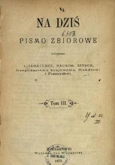 Na Dziś : pismo zbiorowe poświęcone literaturze, naukom, sztuce, gospodarstwu krajowemu, handlowi i przemysłowi