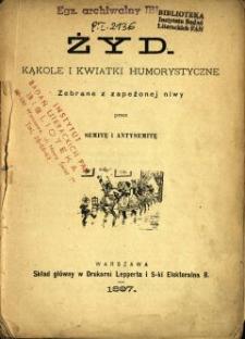 Żyd : kąkole i kwiatki humorystyczne zebrane z zapeżonej niwy przez semitę i antysemitę