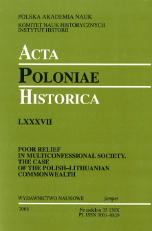 Acta Poloniae Historica T. 87 (2003), Poor Relief in Multiconfessional Society. The Case of the Polish-Lithuanian Commonwealth