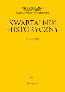Kwartalnik Historyczny R. 121 nr 1 (2014), Przeglądy - Polemiki - Materiały