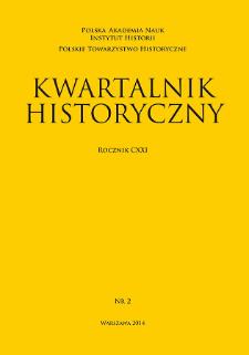 Kwartalnik Historyczny R. 121 nr 2 (2014), Przeglądy - Polemiki - Materiały