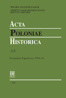 Acta Poloniae Historica. T. 113 (2016), Occupation Experiences, 1914–18