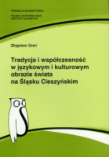Tradycja i współczesność w językowym i kulturowym obrazie świata na Śląsku Cieszyńskim